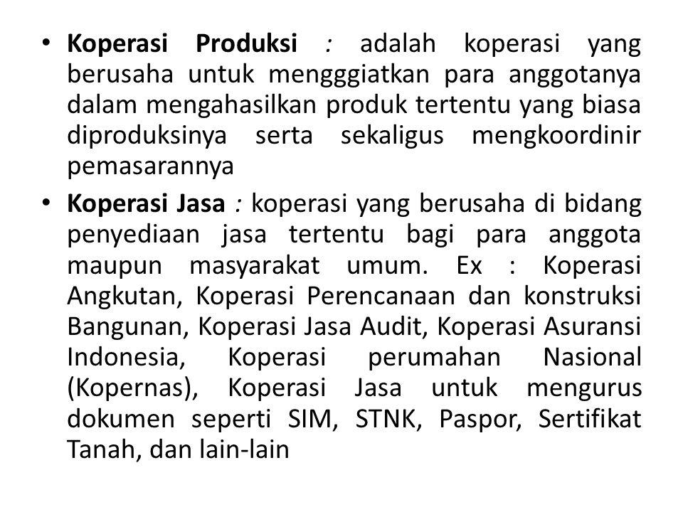Koperasi Produksi : adalah koperasi yang berusaha untuk mengggiatkan para anggotanya dalam mengahasilkan produk tertentu yang biasa diproduksinya serta sekaligus mengkoordinir pemasarannya