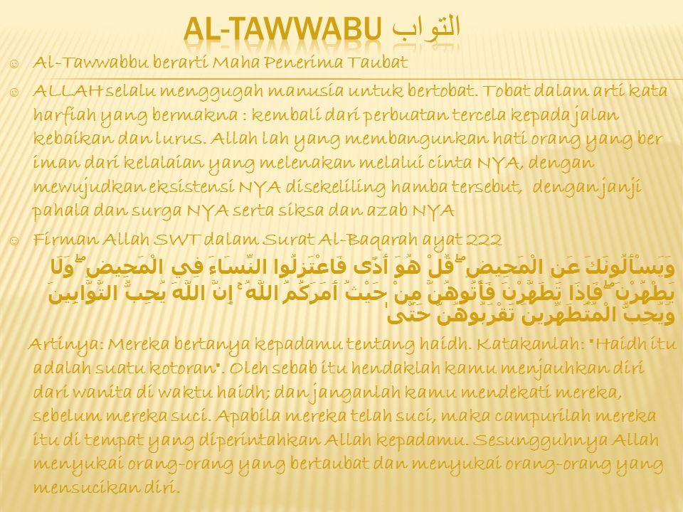 AL-TAWWABU التواب Al-Tawwabbu berarti Maha Penerima Taubat