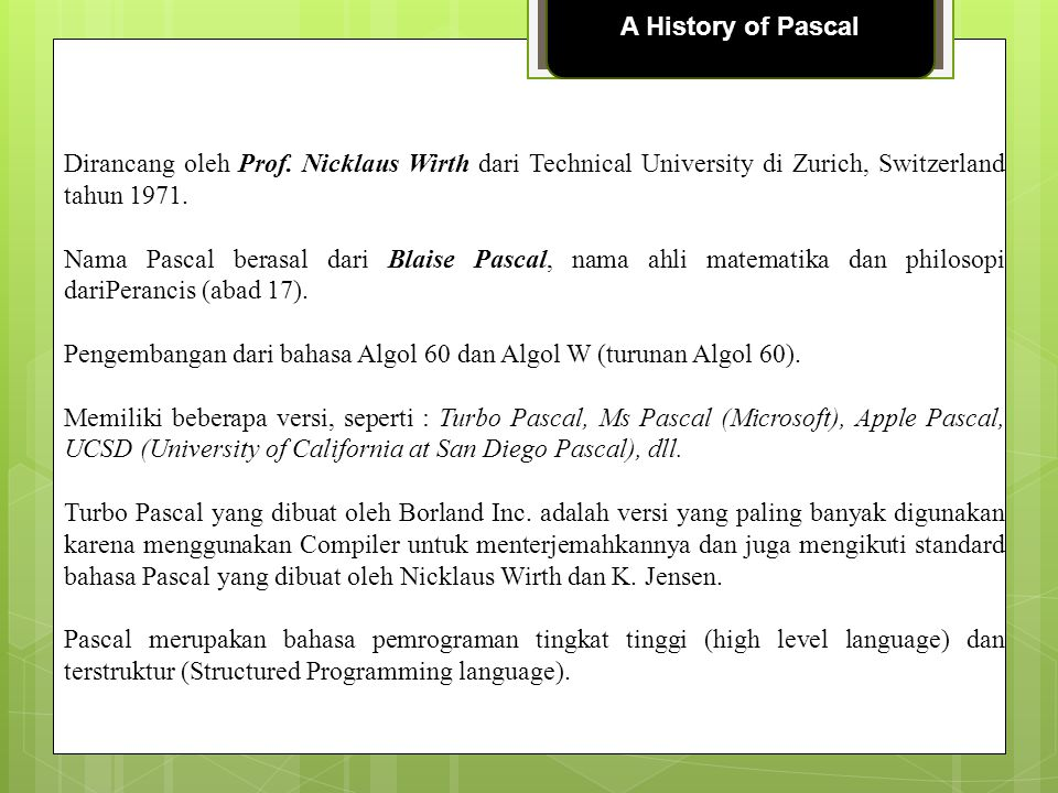 A History of Pascal Dirancang oleh Prof. Nicklaus Wirth dari Technical University di Zurich, Switzerland tahun 1971.
