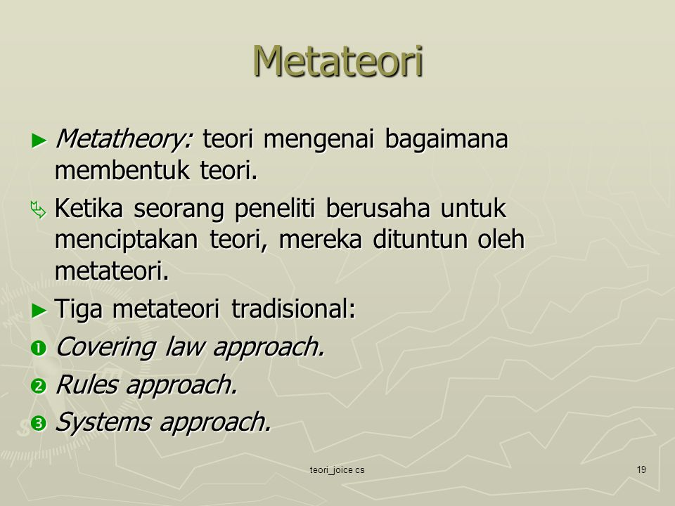 Metateori Metatheory: teori mengenai bagaimana membentuk teori.