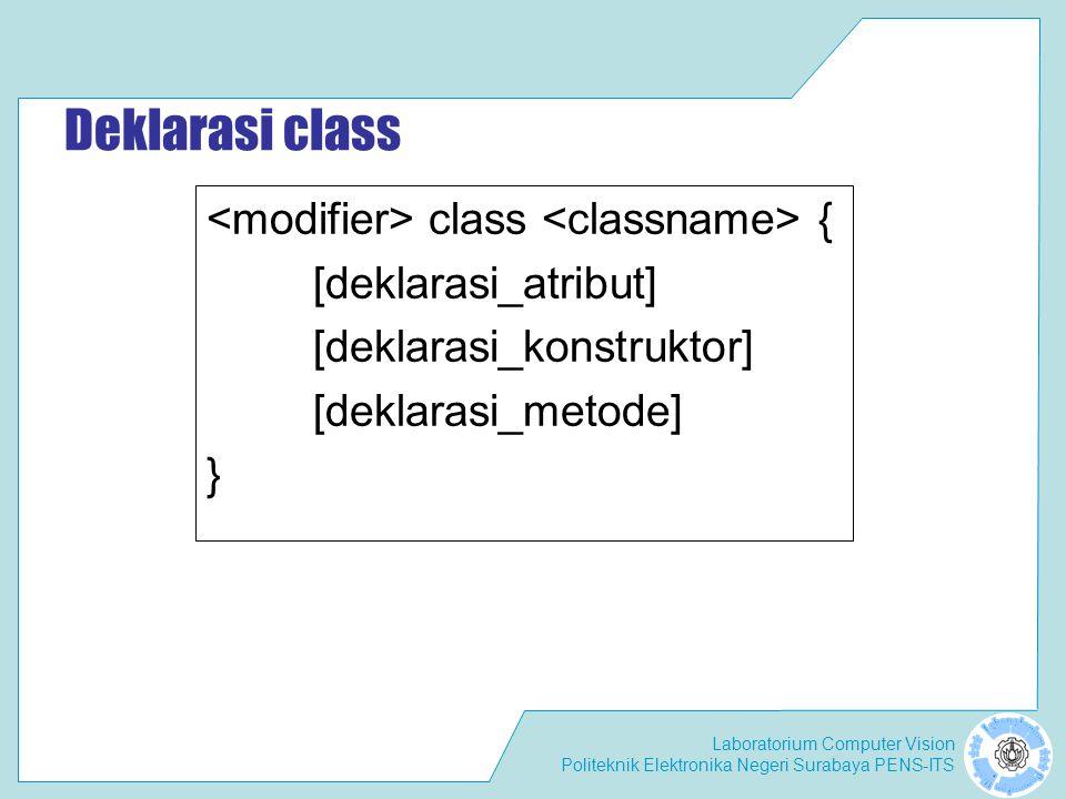 Deklarasi class <modifier> class <classname> {