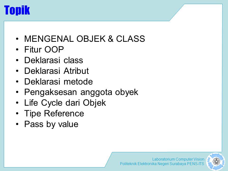 Topik MENGENAL OBJEK & CLASS Fitur OOP Deklarasi class