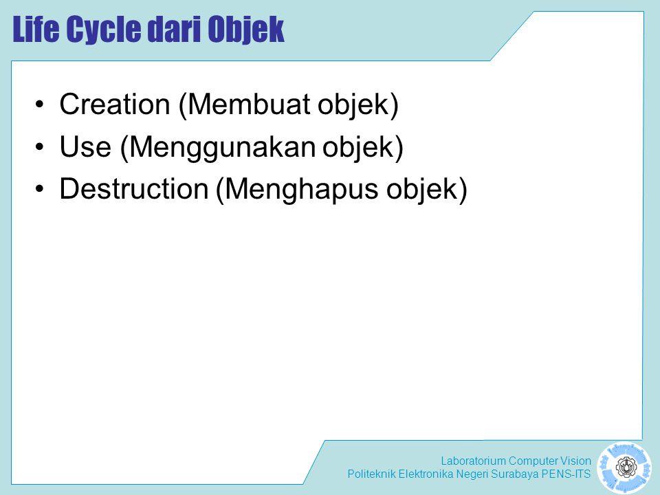 Life Cycle dari Objek Creation (Membuat objek) Use (Menggunakan objek)