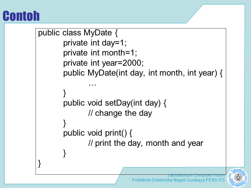 Contoh public class MyDate { private int day=1; private int month=1;