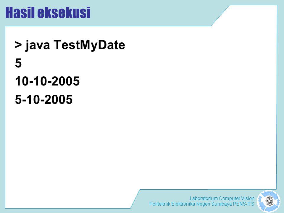 Hasil eksekusi > java TestMyDate 5 10-10-2005 5-10-2005