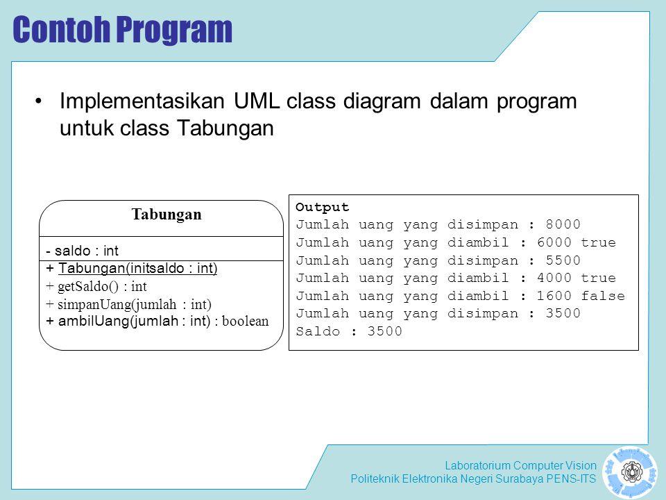 Contoh Program Implementasikan UML class diagram dalam program untuk class Tabungan. Output. Jumlah uang yang disimpan : 8000.