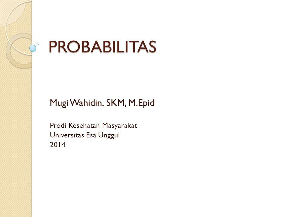 PROBABILITAS Mugi Wahidin, SKM, M.Epid Prodi Kesehatan Masyarakat