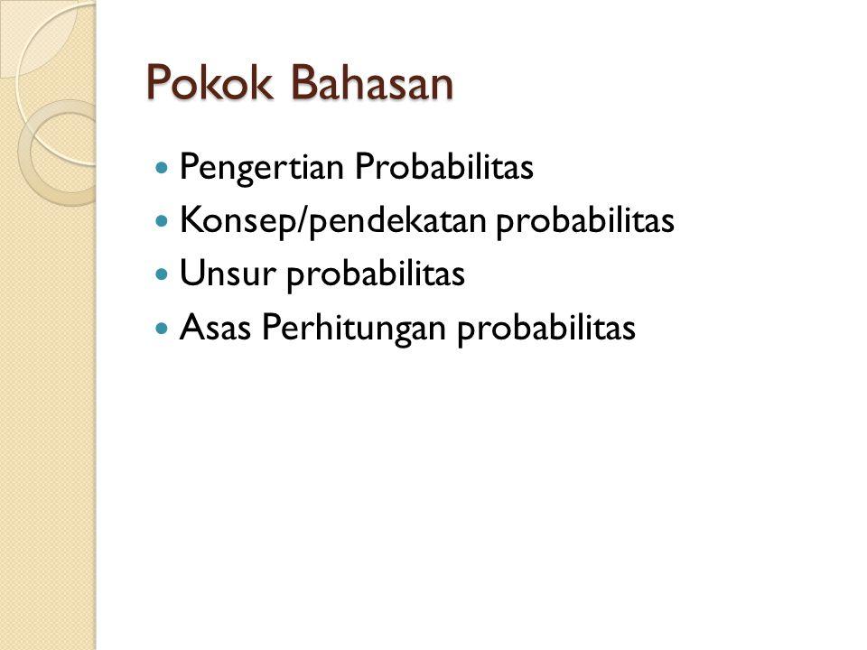 Pokok Bahasan Pengertian Probabilitas Konsep/pendekatan probabilitas