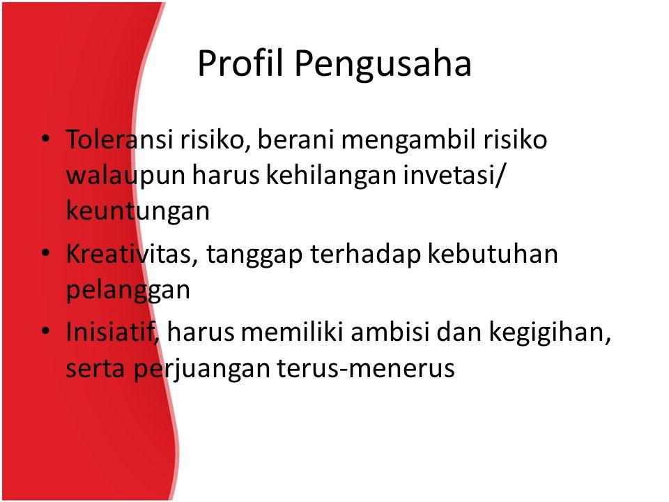 Profil Pengusaha Toleransi risiko, berani mengambil risiko walaupun harus kehilangan invetasi/ keuntungan.