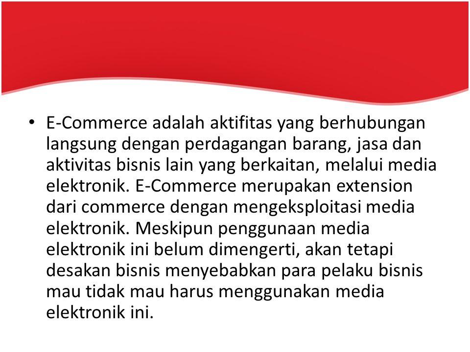 E-Commerce adalah aktifitas yang berhubungan langsung dengan perdagangan barang, jasa dan aktivitas bisnis lain yang berkaitan, melalui media elektronik.