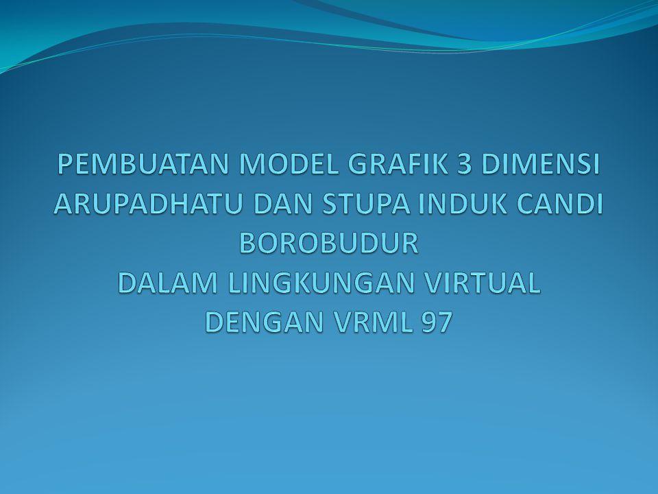 PEMBUATAN MODEL GRAFIK 3 DIMENSI ARUPADHATU DAN STUPA INDUK CANDI BOROBUDUR DALAM LINGKUNGAN VIRTUAL DENGAN VRML 97