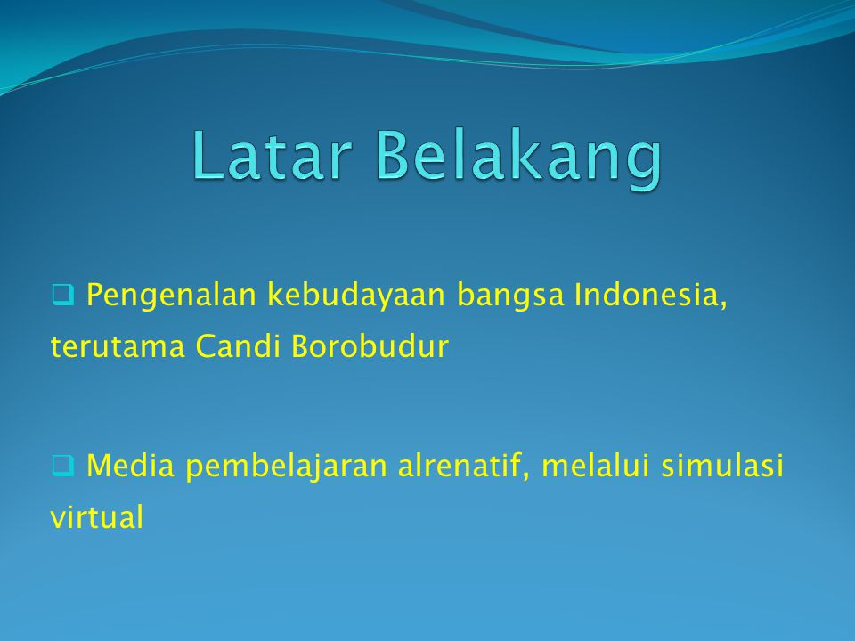 Latar Belakang Pengenalan kebudayaan bangsa Indonesia, terutama Candi Borobudur.