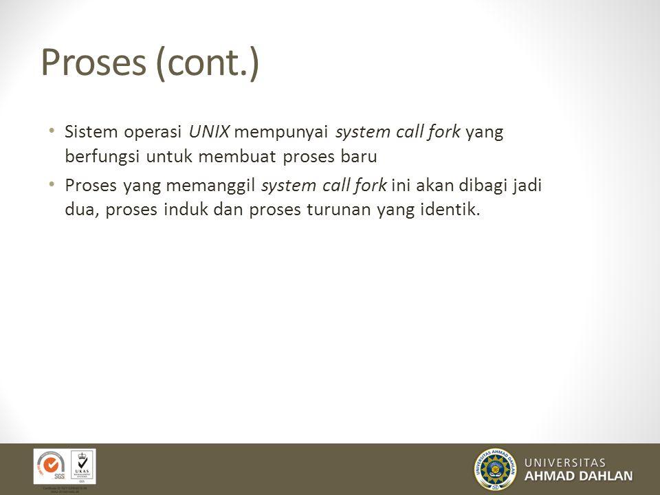 Proses (cont.) Sistem operasi UNIX mempunyai system call fork yang berfungsi untuk membuat proses baru.
