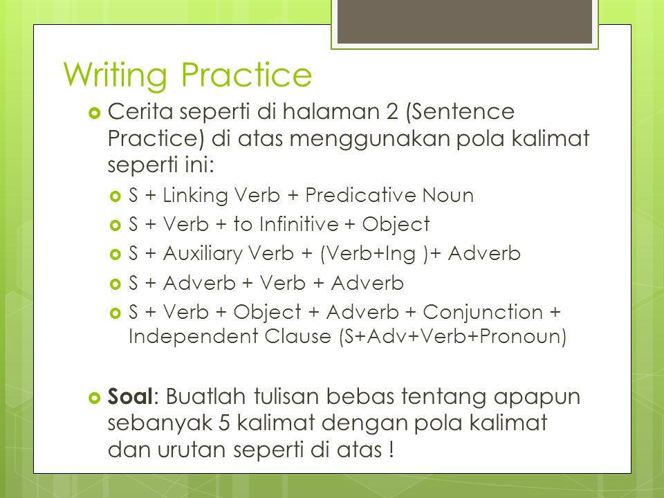 Writing Practice Cerita seperti di halaman 2 (Sentence Practice) di atas menggunakan pola kalimat seperti ini: