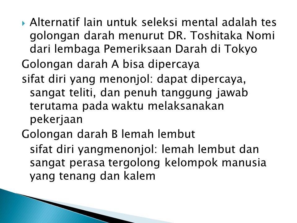 Alternatif lain untuk seleksi mental adalah tes golongan darah menurut DR. Toshitaka Nomi dari lembaga Pemeriksaan Darah di Tokyo