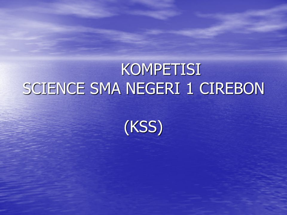 KOMPETISI SCIENCE SMA NEGERI 1 CIREBON (KSS)