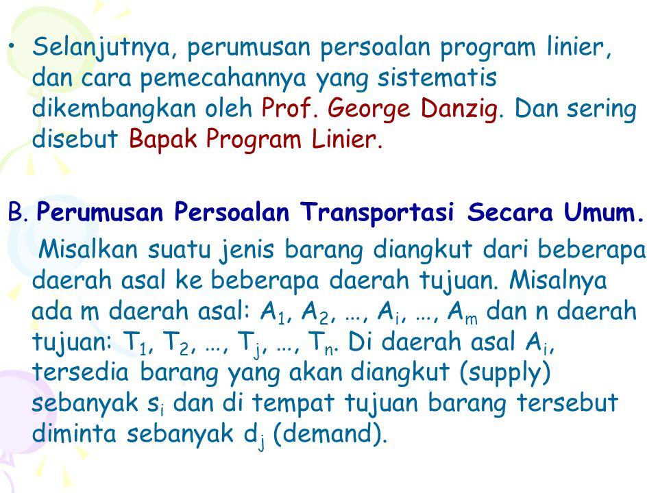 Selanjutnya, perumusan persoalan program linier, dan cara pemecahannya yang sistematis dikembangkan oleh Prof. George Danzig. Dan sering disebut Bapak Program Linier.