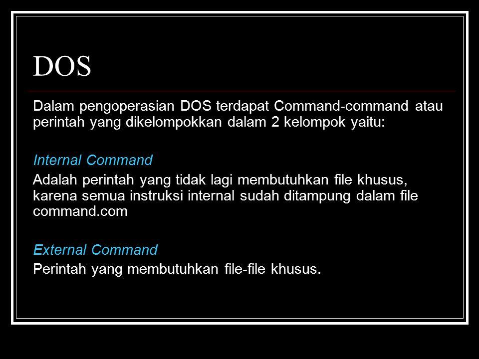 DOS Dalam pengoperasian DOS terdapat Command-command atau perintah yang dikelompokkan dalam 2 kelompok yaitu: