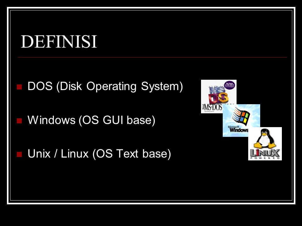 DEFINISI DOS (Disk Operating System) Windows (OS GUI base)