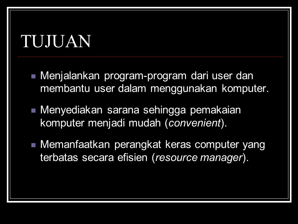 TUJUAN Menjalankan program-program dari user dan membantu user dalam menggunakan komputer.