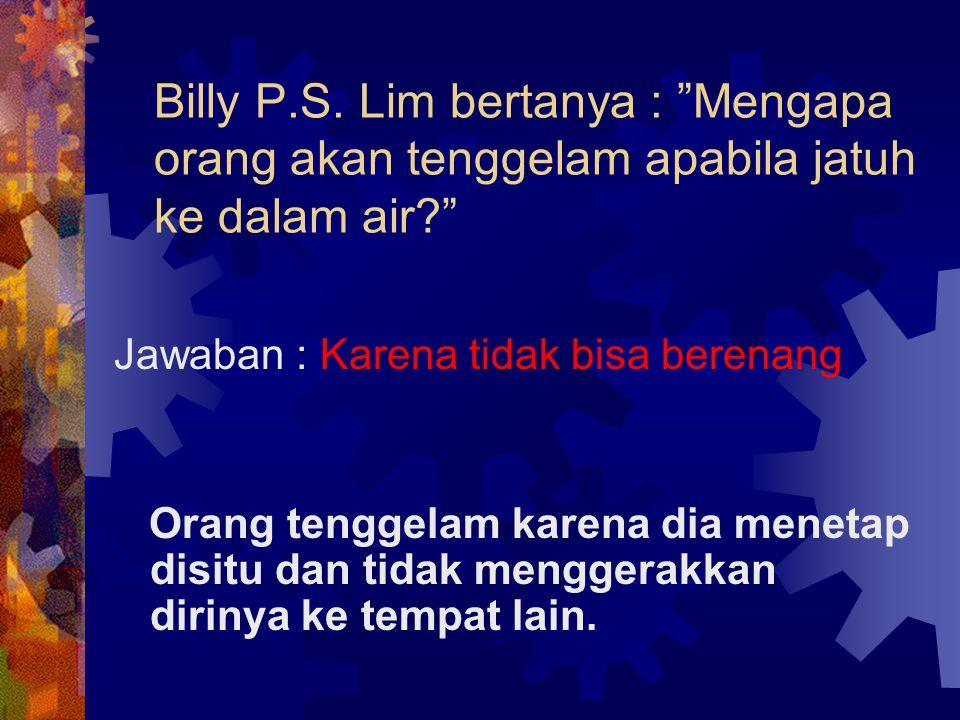 Billy P.S. Lim bertanya : Mengapa orang akan tenggelam apabila jatuh ke dalam air