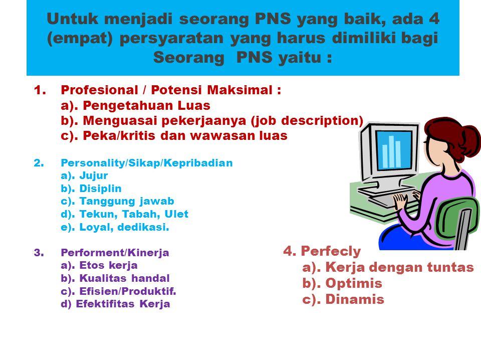 Untuk menjadi seorang PNS yang baik, ada 4 (empat) persyaratan yang harus dimiliki bagi Seorang PNS yaitu :