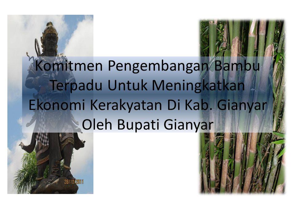 Komitmen Pengembangan Bambu Terpadu Untuk Meningkatkan Ekonomi Kerakyatan Di Kab.