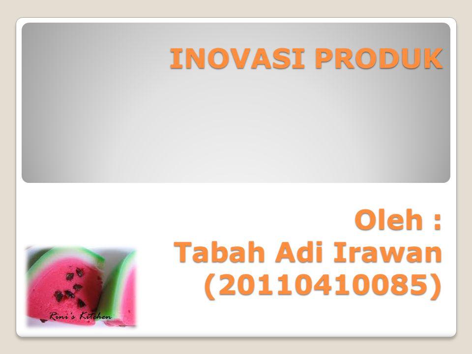 INOVASI PRODUK Oleh : Tabah Adi Irawan (20110410085)