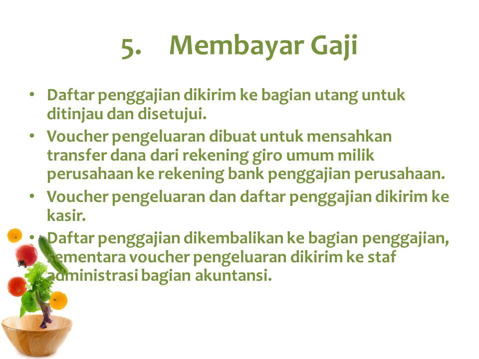 5. Membayar Gaji Daftar penggajian dikirim ke bagian utang untuk ditinjau dan disetujui.