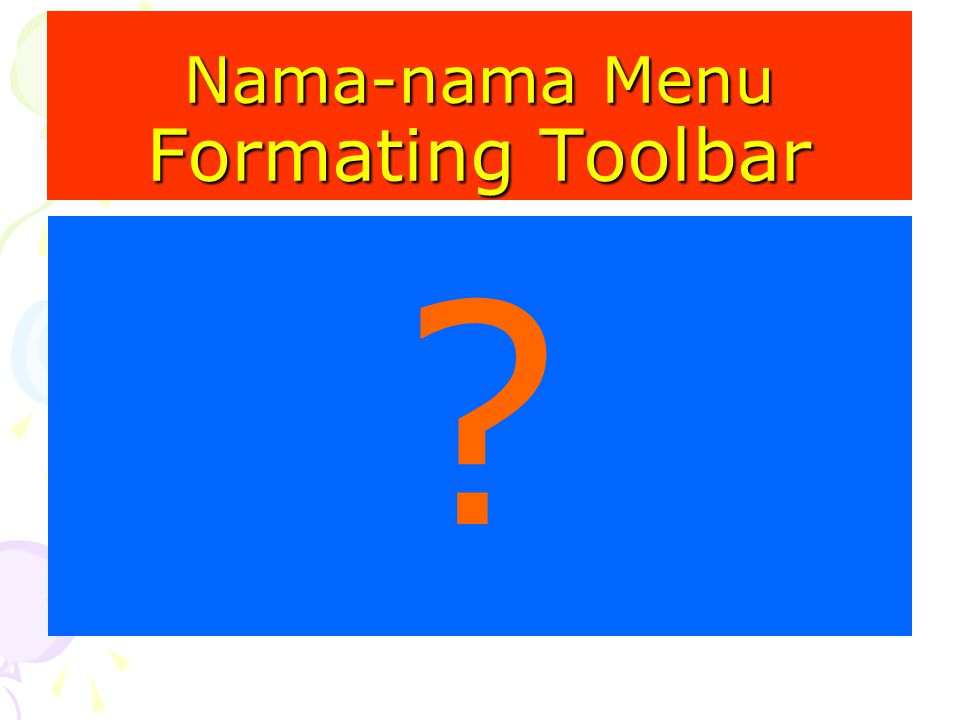 Nama-nama Menu Formating Toolbar