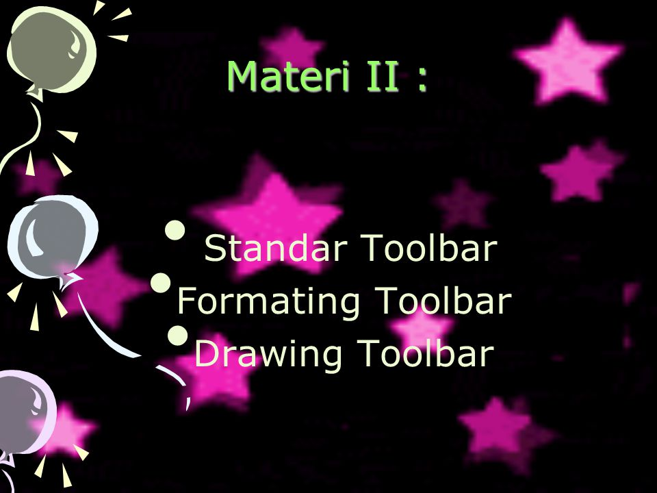 Materi II : Standar Toolbar Formating Toolbar Drawing Toolbar