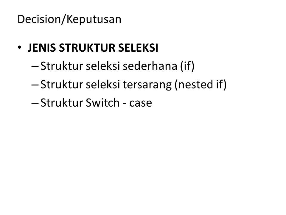 Decision/Keputusan JENIS STRUKTUR SELEKSI. Struktur seleksi sederhana (if) Struktur seleksi tersarang (nested if)