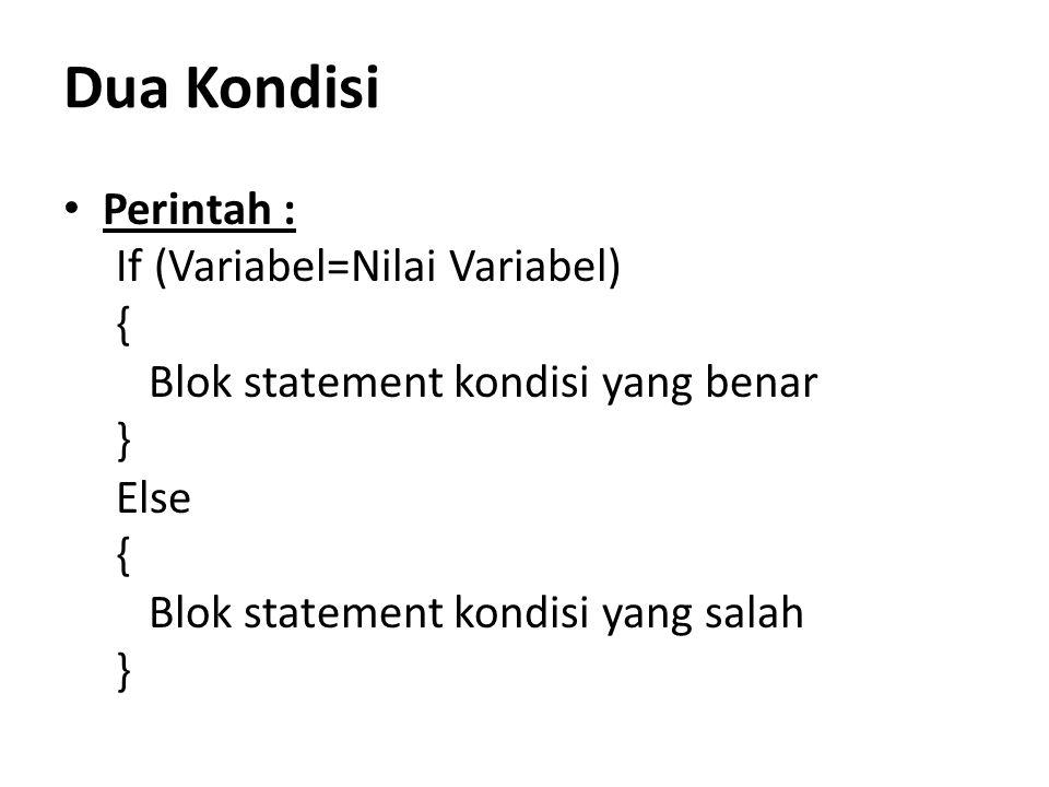Dua Kondisi Perintah : If (Variabel=Nilai Variabel) {