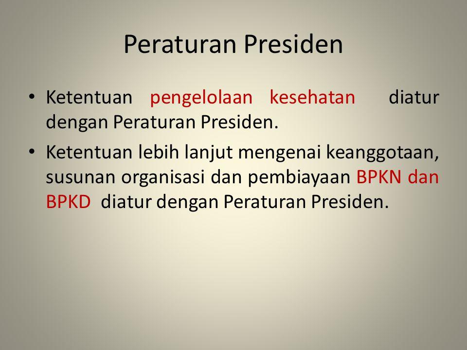 Peraturan Presiden Ketentuan pengelolaan kesehatan diatur dengan Peraturan Presiden.