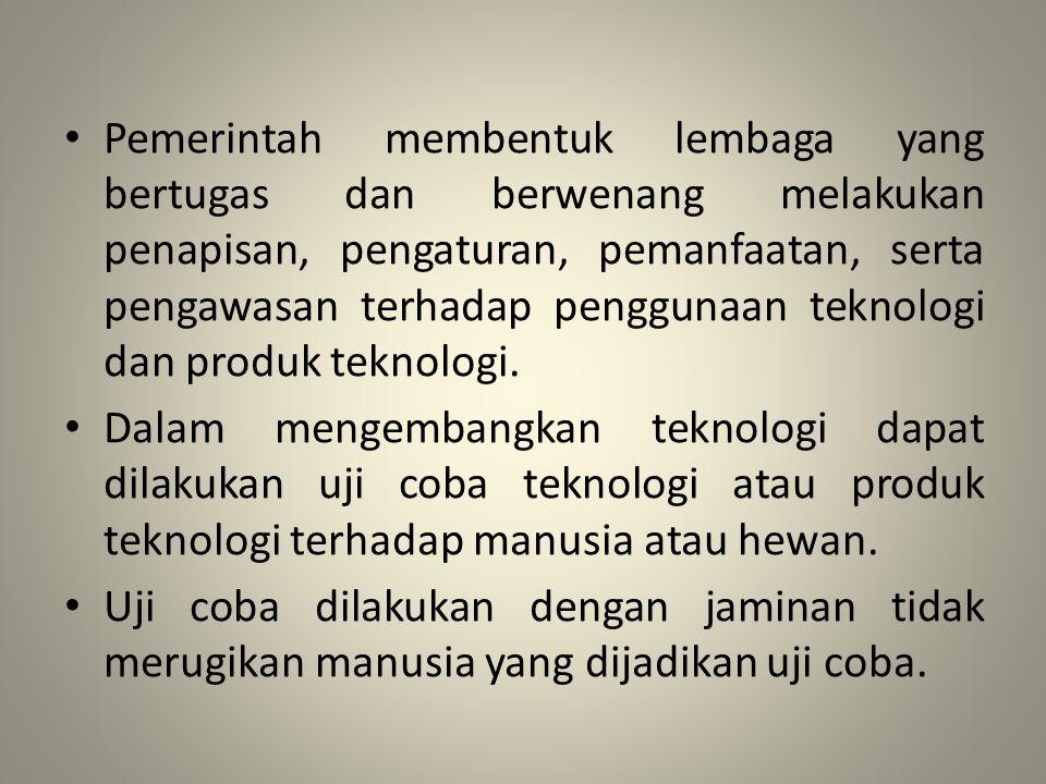 Pemerintah membentuk lembaga yang bertugas dan berwenang melakukan penapisan, pengaturan, pemanfaatan, serta pengawasan terhadap penggunaan teknologi dan produk teknologi.