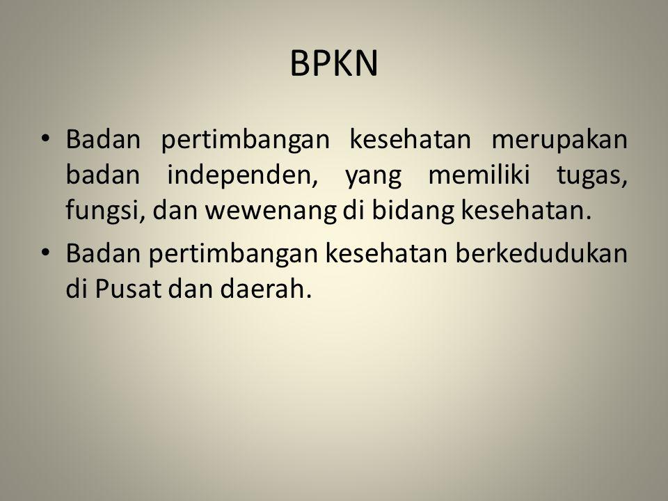 BPKN Badan pertimbangan kesehatan merupakan badan independen, yang memiliki tugas, fungsi, dan wewenang di bidang kesehatan.