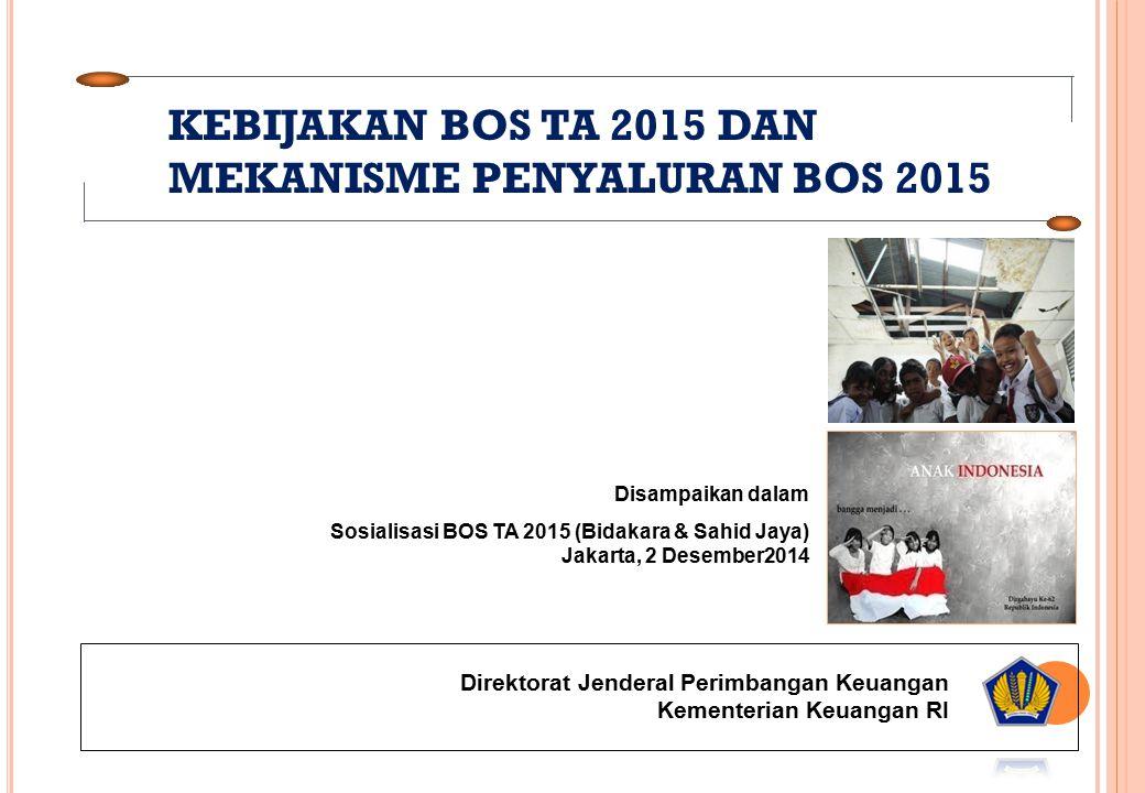 KEBIJAKAN BOS TA 2015 DAN MEKANISME PENYALURAN BOS 2015
