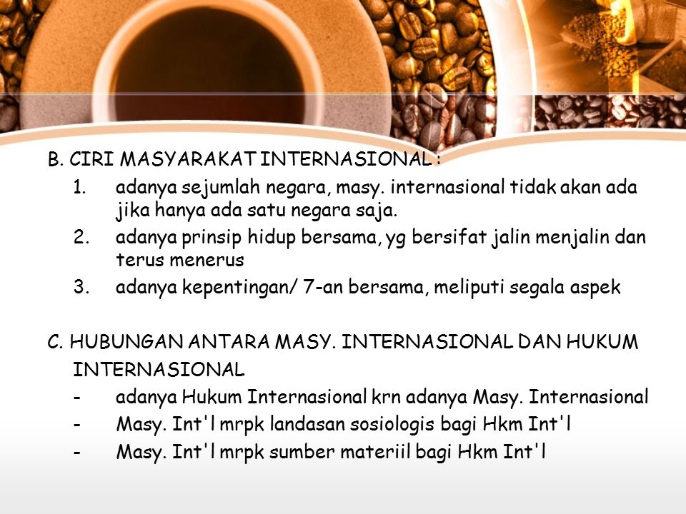 B. CIRI MASYARAKAT INTERNASIONAL :