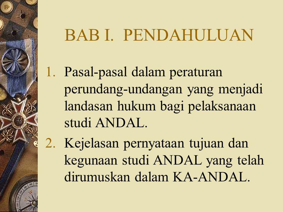 BAB I. PENDAHULUAN Pasal-pasal dalam peraturan perundang-undangan yang menjadi landasan hukum bagi pelaksanaan studi ANDAL.