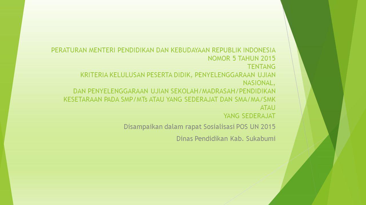 PERATURAN MENTERI PENDIDIKAN DAN KEBUDAYAAN REPUBLIK INDONESIA NOMOR 5 TAHUN 2015 TENTANG KRITERIA KELULUSAN PESERTA DIDIK, PENYELENGGARAAN UJIAN NASIONAL, DAN PENYELENGGARAAN UJIAN SEKOLAH/MADRASAH/PENDIDIKAN KESETARAAN PADA SMP/MTs ATAU YANG SEDERAJAT DAN SMA/MA/SMK ATAU YANG SEDERAJAT