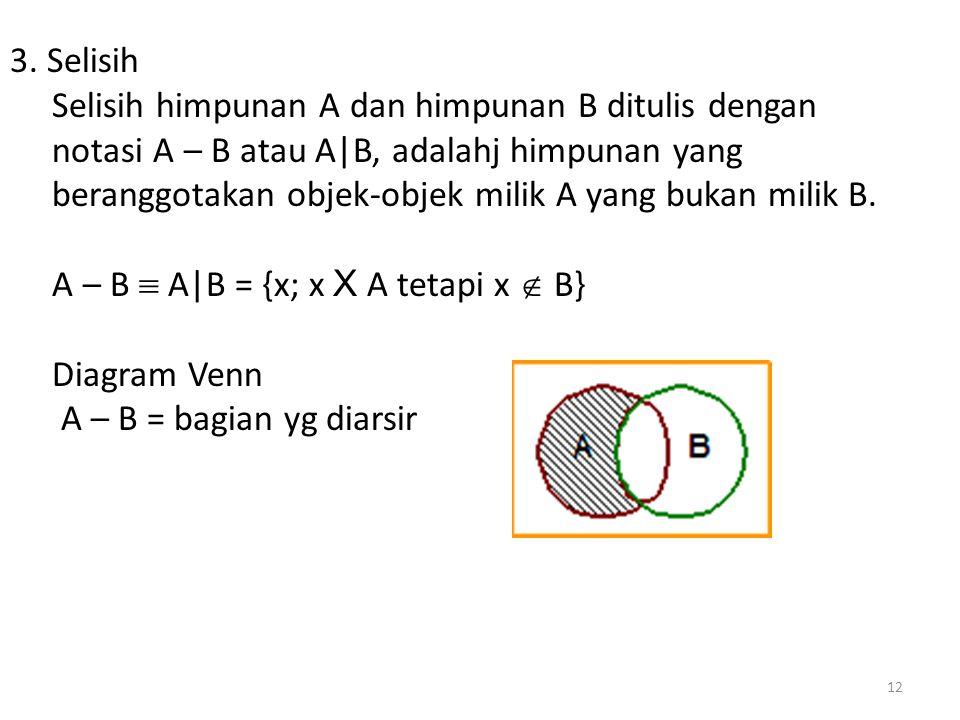 3. Selisih Selisih himpunan A dan himpunan B ditulis dengan. notasi A – B atau A|B, adalahj himpunan yang.