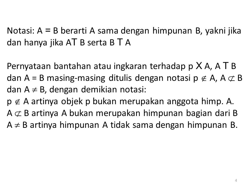 Notasi: A = B berarti A sama dengan himpunan B, yakni jika dan hanya jika AT B serta B T A