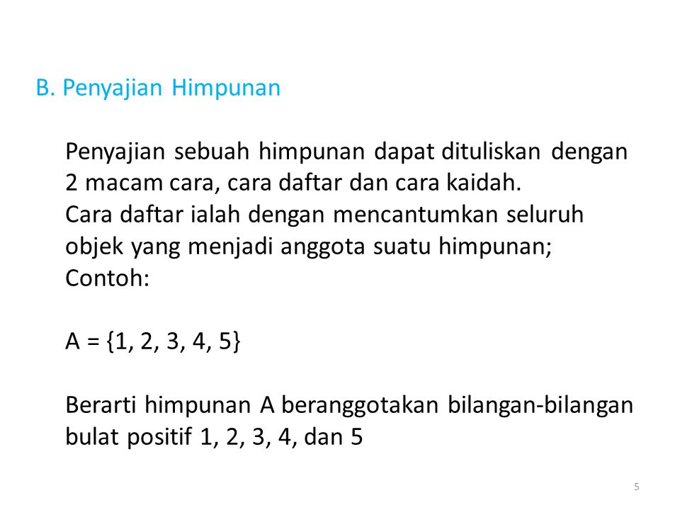 B. Penyajian Himpunan Penyajian sebuah himpunan dapat dituliskan dengan. 2 macam cara, cara daftar dan cara kaidah.