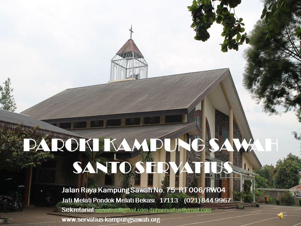 PAROKI KAMPUNG SAWAH SANTO SERVATIUS