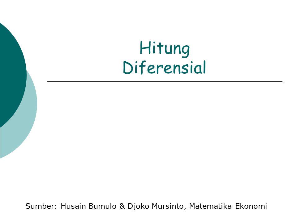 Hitung Diferensial Sumber: Husain Bumulo & Djoko Mursinto, Matematika Ekonomi
