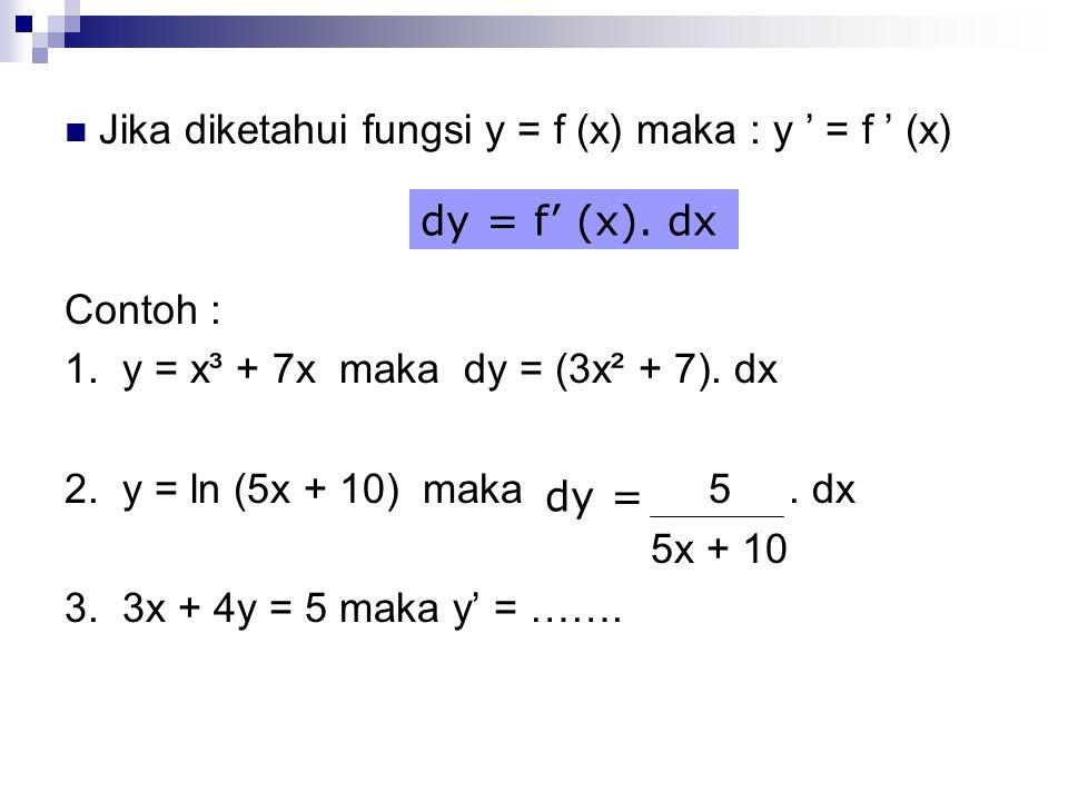 Jika diketahui fungsi y = f (x) maka : y ' = f ' (x)