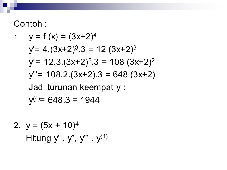 Contoh : y = f (x) = (3x+2)4. y'= 4.(3x+2)3.3 = 12 (3x+2)3. y = 12.3.(3x+2)2.3 = 108 (3x+2)2. y '= 108.2.(3x+2).3 = 648 (3x+2)