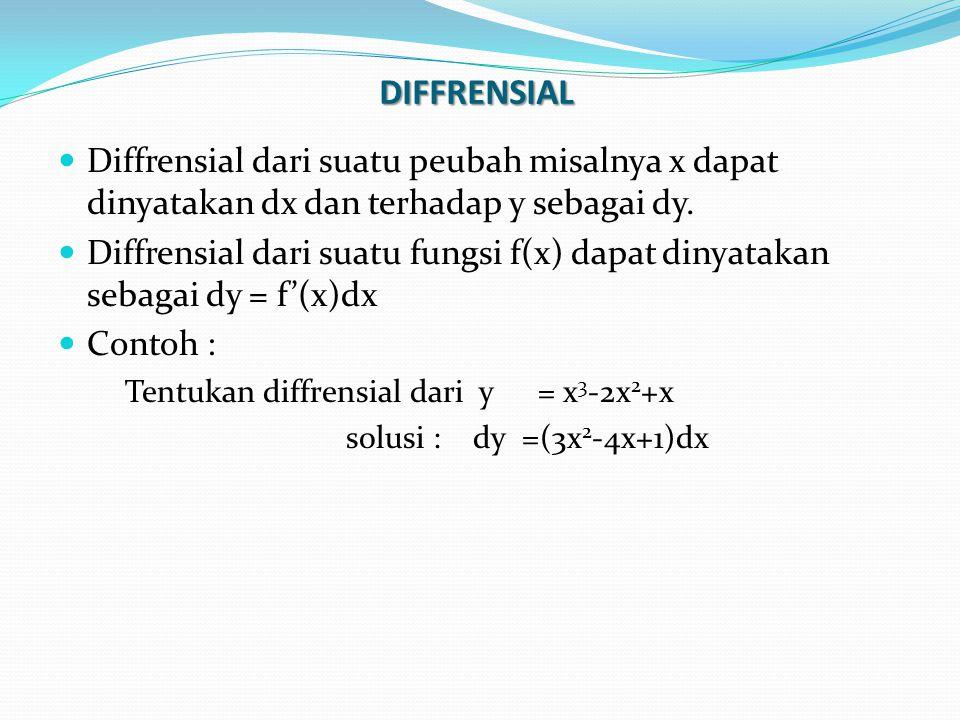 DIFFRENSIAL Diffrensial dari suatu peubah misalnya x dapat dinyatakan dx dan terhadap y sebagai dy.