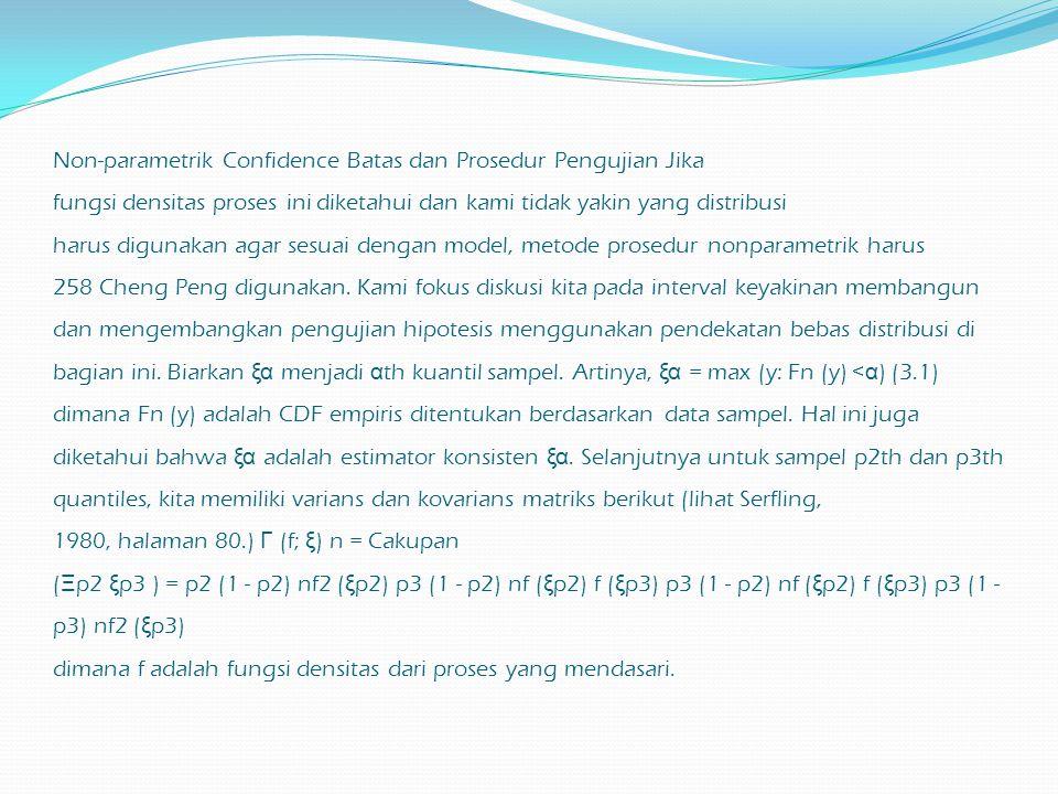 Non-parametrik Confidence Batas dan Prosedur Pengujian Jika fungsi densitas proses ini diketahui dan kami tidak yakin yang distribusi harus digunakan agar sesuai dengan model, metode prosedur nonparametrik harus 258 Cheng Peng digunakan.