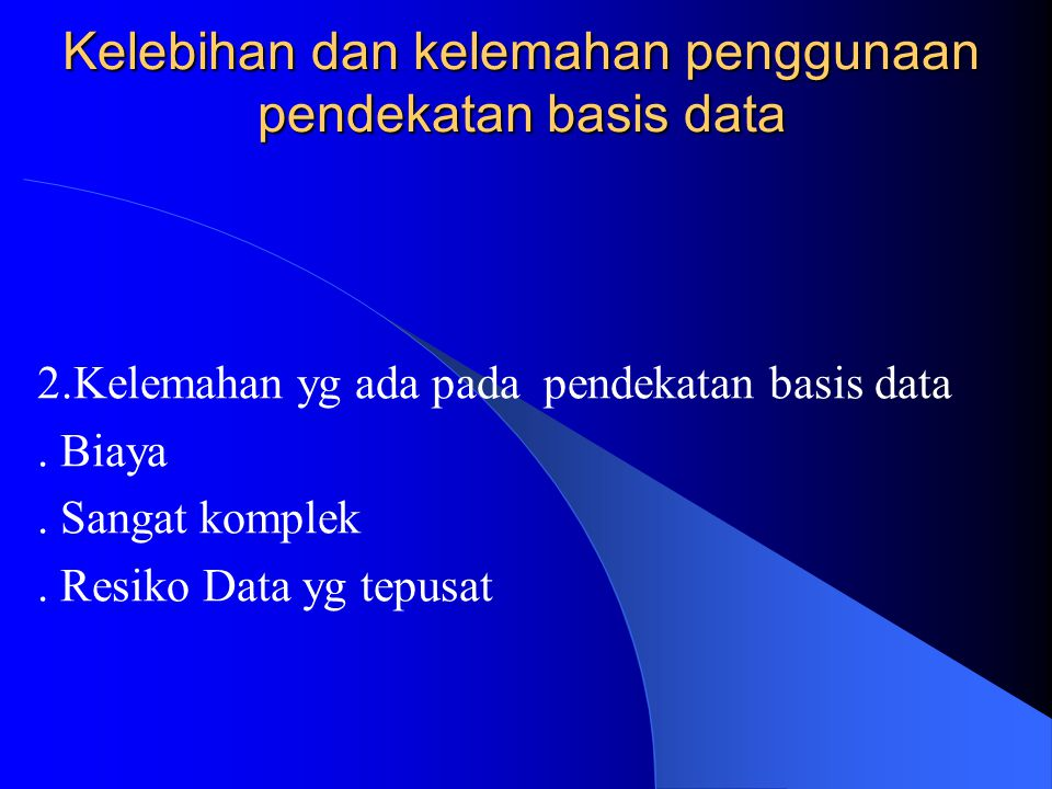 Kelebihan dan kelemahan penggunaan pendekatan basis data